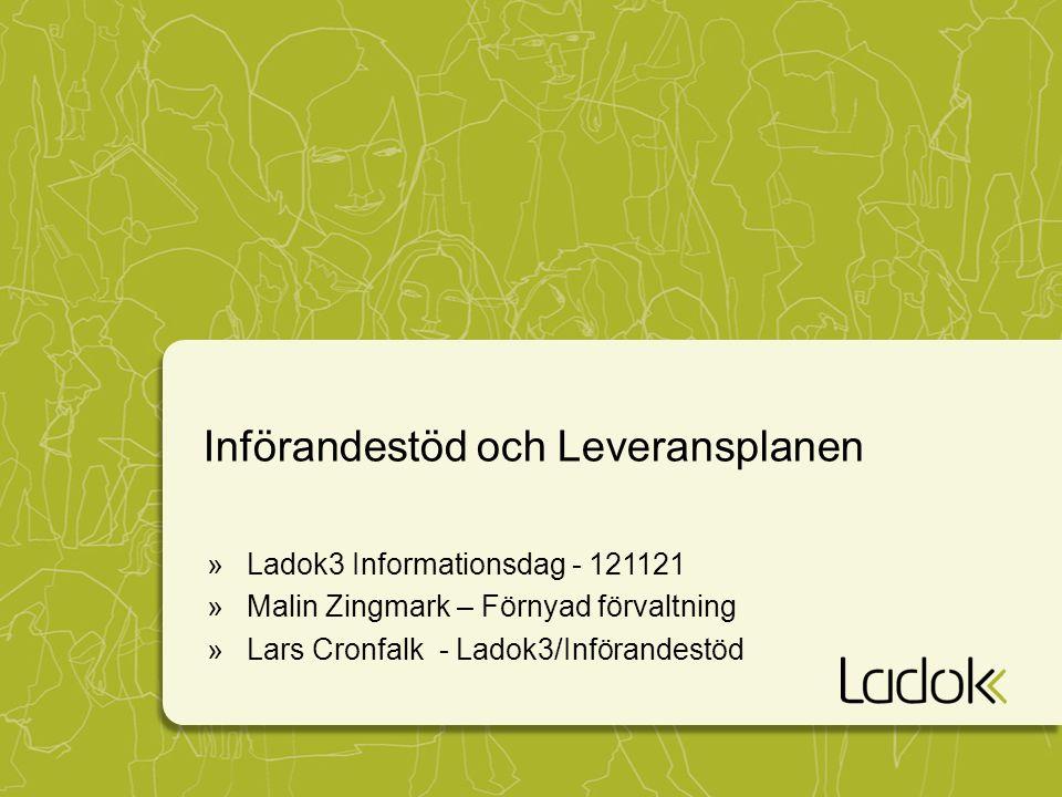 Införandestöd och Leveransplanen »Ladok3 Informationsdag - 121121 »Malin Zingmark – Förnyad förvaltning »Lars Cronfalk - Ladok3/Införandestöd