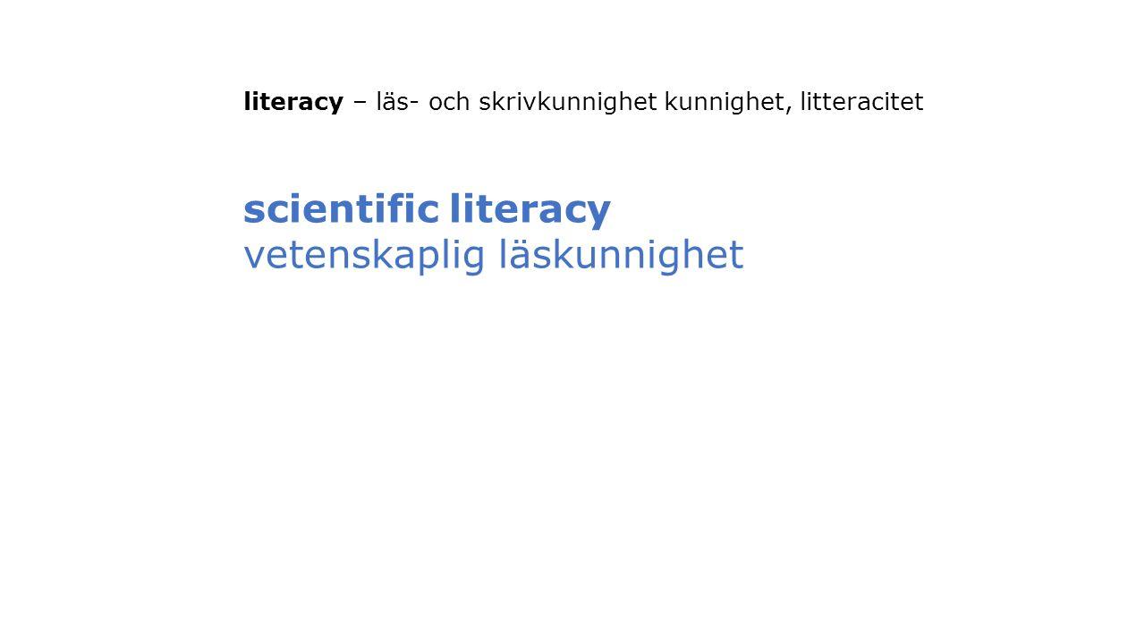literacy – läs- och skrivkunnighet kunnighet, litteracitet scientific literacy vetenskaplig läskunnighet