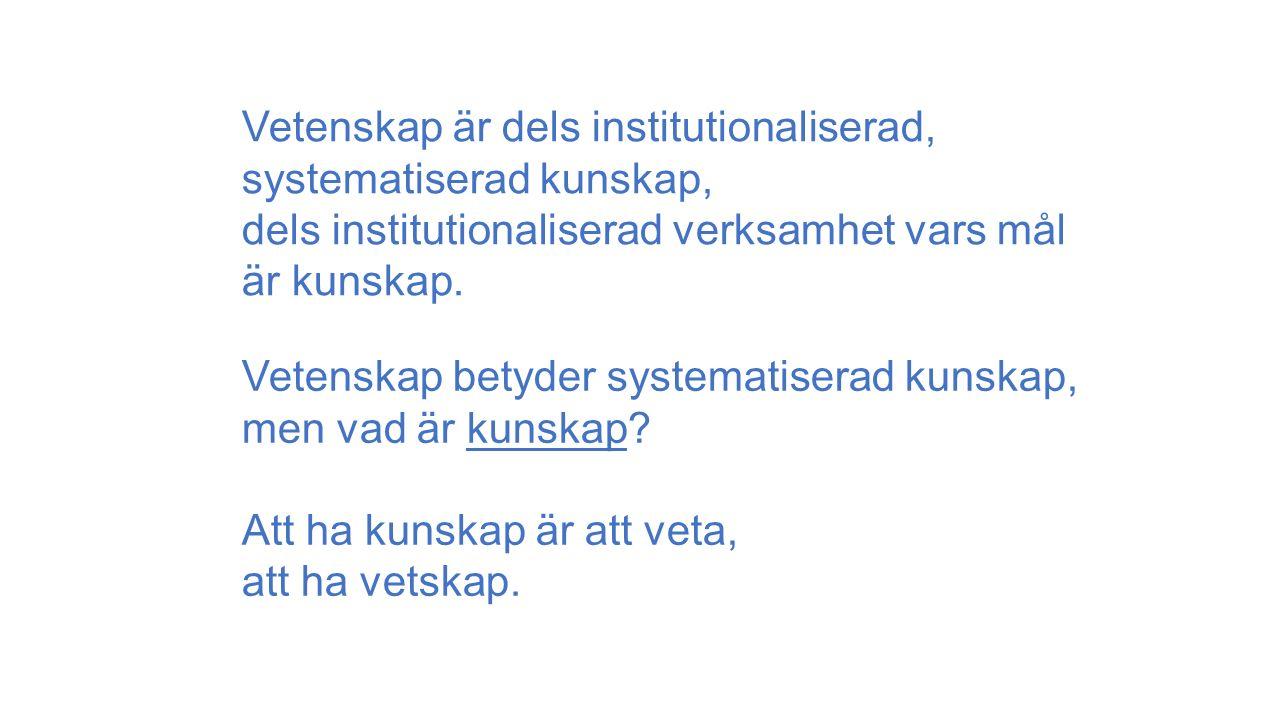 Vetenskap är dels institutionaliserad, systematiserad kunskap, dels institutionaliserad verksamhet vars mål är kunskap.