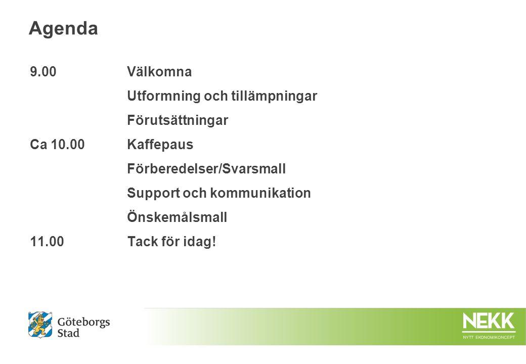 Agenda 9.00Välkomna Utformning och tillämpningar Förutsättningar Ca 10.00Kaffepaus Förberedelser/Svarsmall Support och kommunikation Önskemålsmall 11.00Tack för idag!