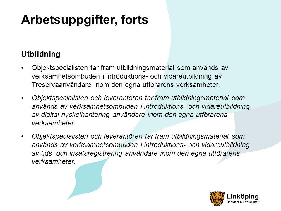 Arbetsuppgifter, forts Utbildning Objektspecialisten tar fram utbildningsmaterial som används av verksamhetsombuden i introduktions- och vidareutbildning av Treservaanvändare inom den egna utförarens verksamheter.