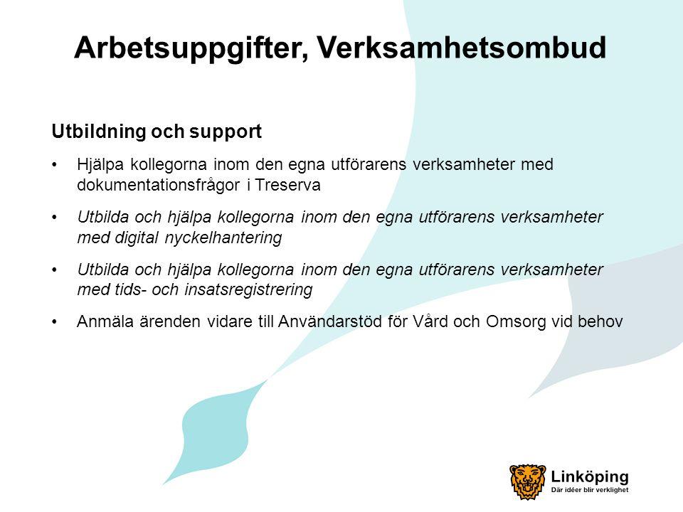 Arbetsuppgifter, Verksamhetsombud Utbildning och support Hjälpa kollegorna inom den egna utförarens verksamheter med dokumentationsfrågor i Treserva U