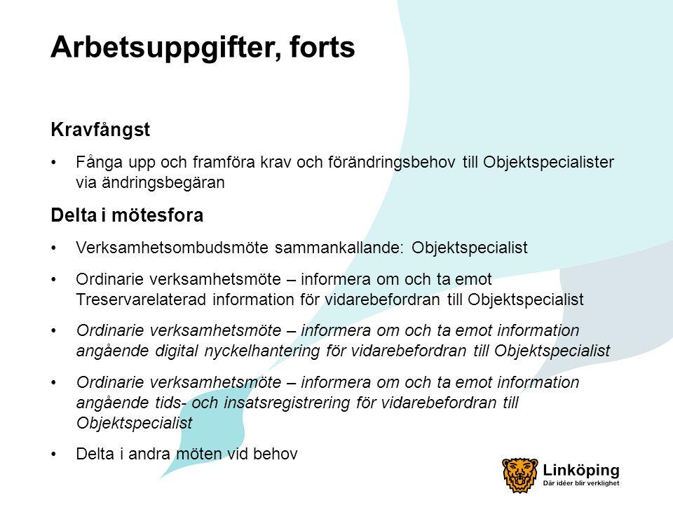 Arbetsuppgifter, forts Kravfångst Fånga upp och framföra krav och förändringsbehov till Objektspecialister via ändringsbegäran Delta i mötesfora Verks