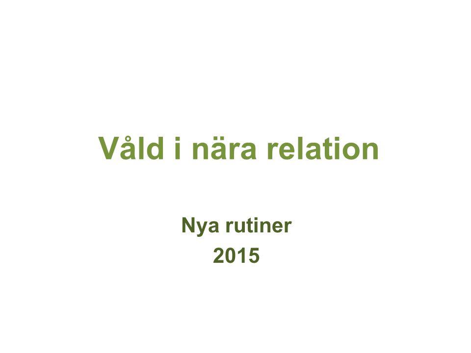 Våld i nära relation Nya rutiner 2015