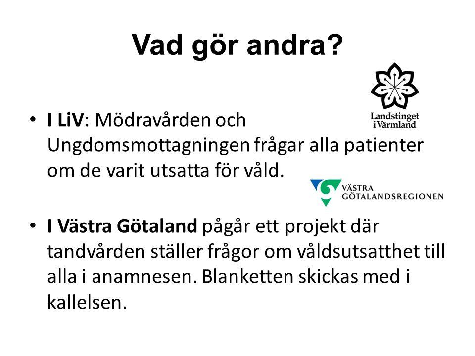 Vad gör andra? I LiV: Mödravården och Ungdomsmottagningen frågar alla patienter om de varit utsatta för våld. I Västra Götaland pågår ett projekt där