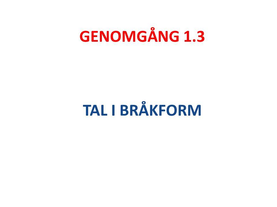 GENOMGÅNG 1.3 TAL I BRÅKFORM