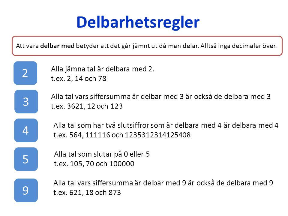 Delbarhetsregler Alla jämna tal är delbara med 2. t.ex. 2, 14 och 78 Att vara delbar med betyder att det går jämnt ut då man delar. Alltså inga decima