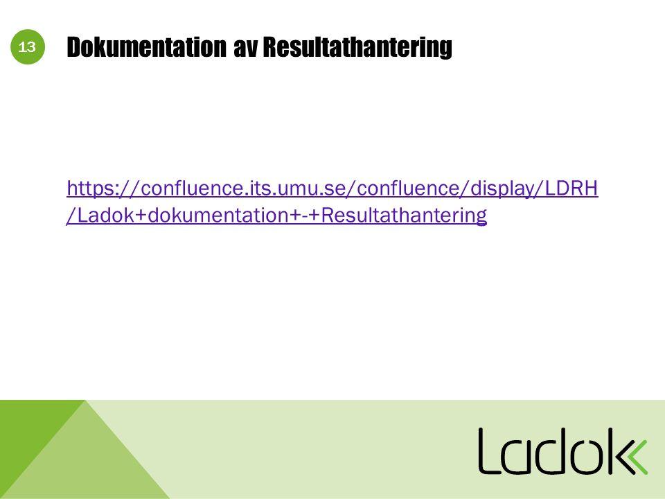 13 Dokumentation av Resultathantering https://confluence.its.umu.se/confluence/display/LDRH /Ladok+dokumentation+-+Resultathantering