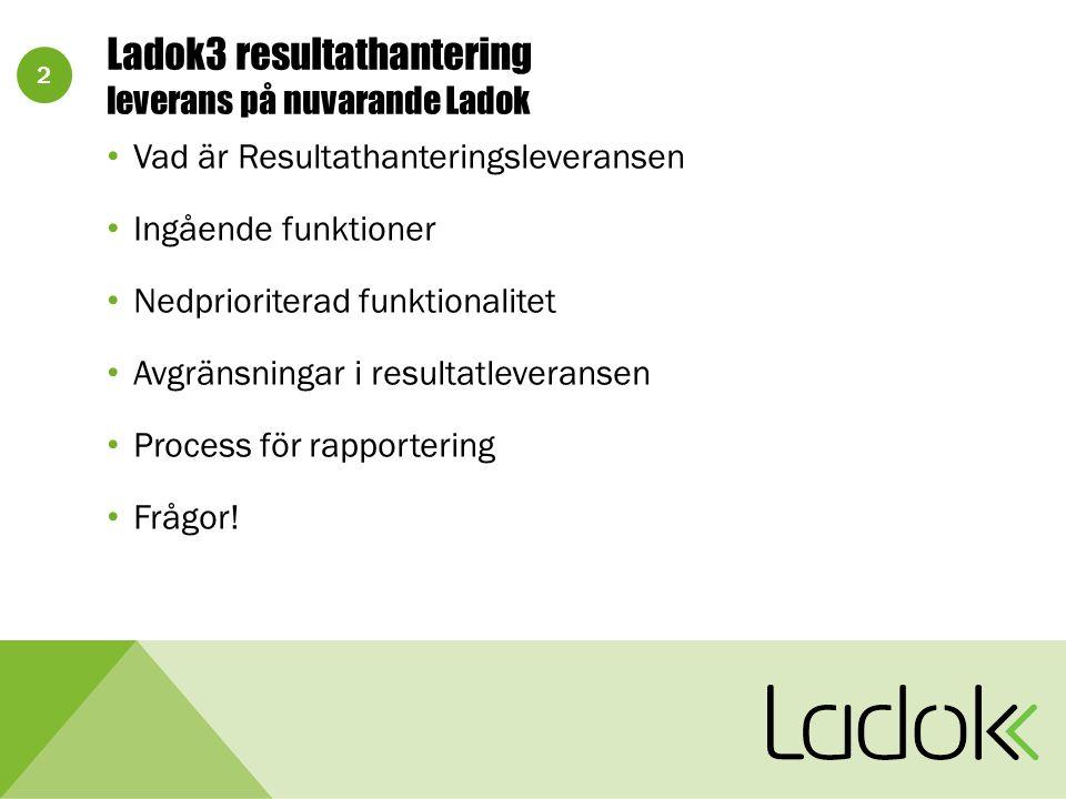 2 Ladok3 resultathantering leverans på nuvarande Ladok Vad är Resultathanteringsleveransen Ingående funktioner Nedprioriterad funktionalitet Avgränsningar i resultatleveransen Process för rapportering Frågor!