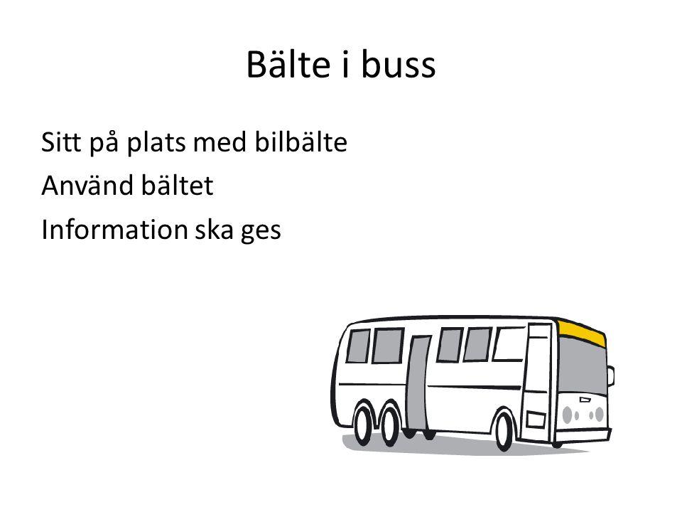 Bälte i buss Sitt på plats med bilbälte Använd bältet Information ska ges