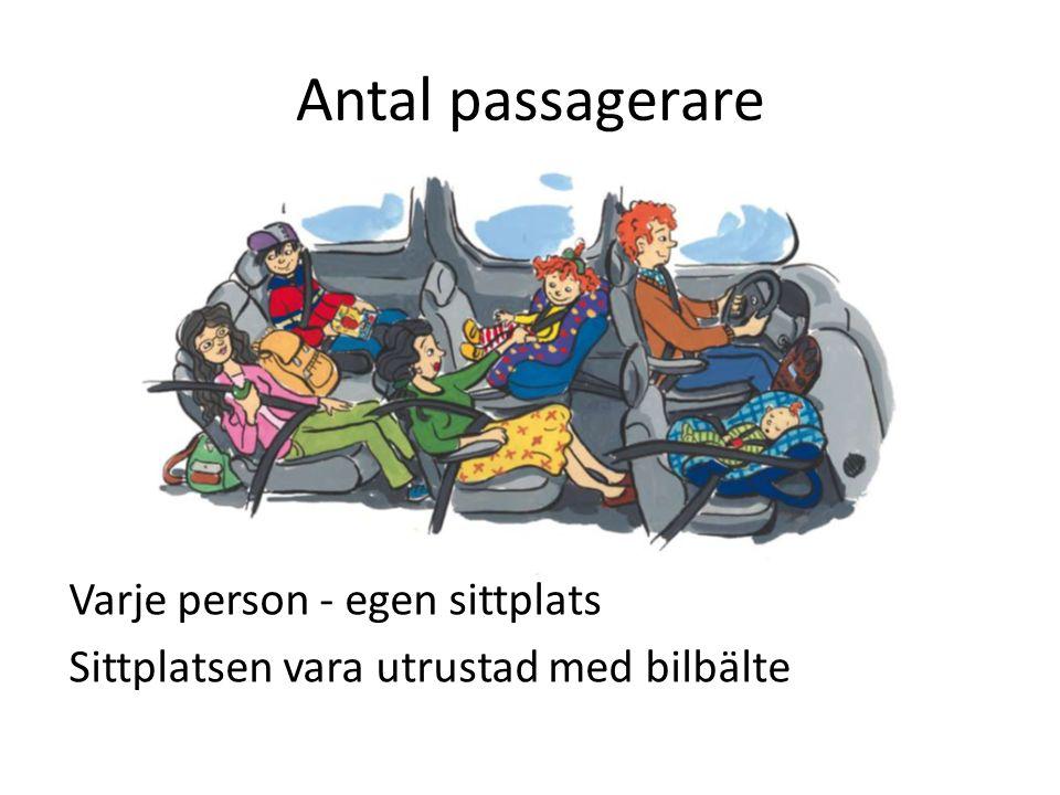 Antal passagerare Varje person - egen sittplats Sittplatsen vara utrustad med bilbälte