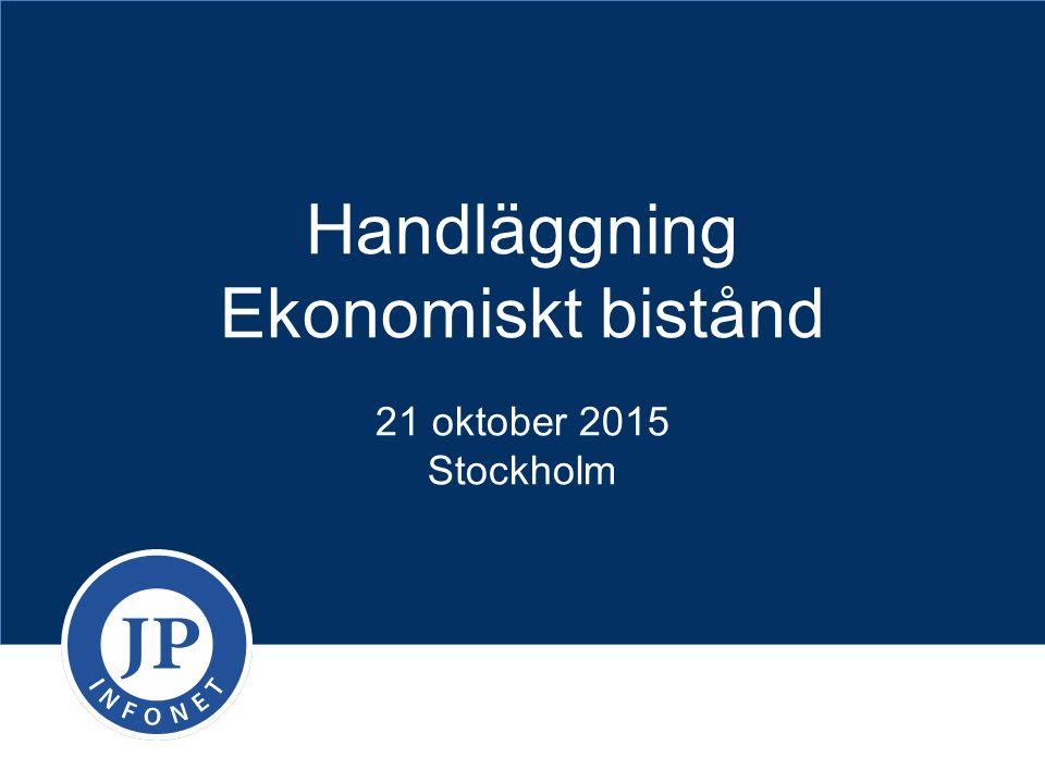 Handläggning Ekonomiskt bistånd 21 oktober 2015 Stockholm