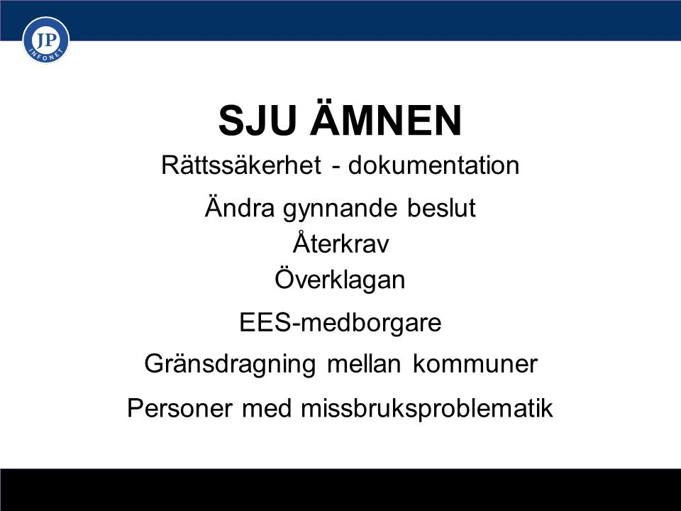 SJU ÄMNEN Rättssäkerhet - dokumentation Ändra gynnande beslut Återkrav Överklagan EES-medborgare Personer med missbruksproblematik Gränsdragning mellan kommuner