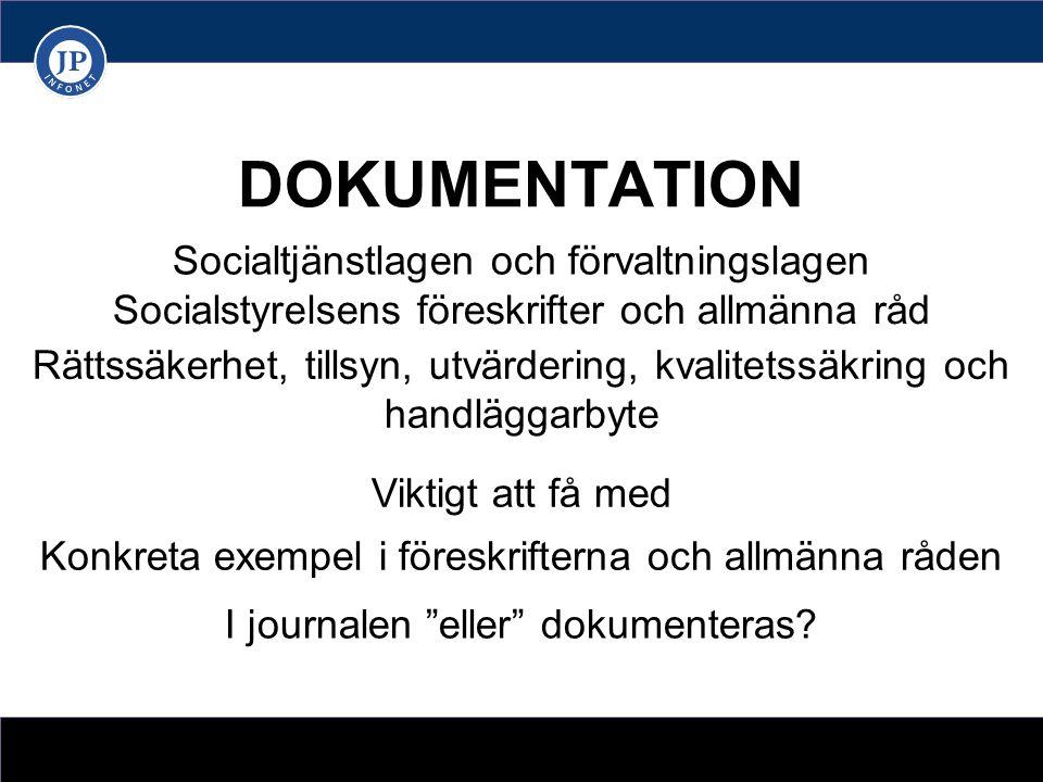 DOKUMENTATION Socialstyrelsens föreskrifter och allmänna råd Rättssäkerhet, tillsyn, utvärdering, kvalitetssäkring och handläggarbyte Viktigt att få med I journalen eller dokumenteras.