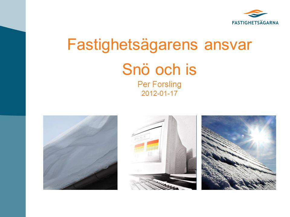 Fastighetsägarens ansvar Snö och is Per Forsling 2012-01-17