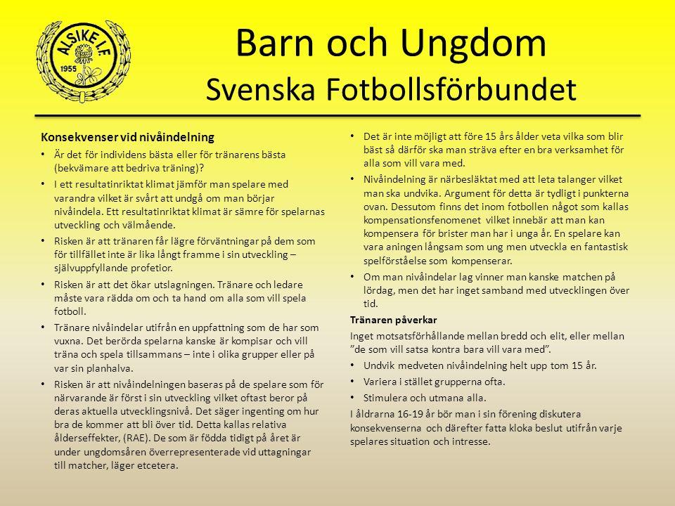 Barn och Ungdom Svenska Fotbollsförbundet Konsekvenser vid nivåindelning Är det för individens bästa eller för tränarens bästa (bekvämare att bedriva träning).