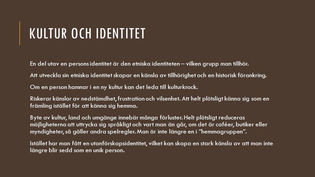 KULTUR OCH IDENTITET En del utav en persons identitet är den etniska identiteten – vilken grupp man tillhör. Att utveckla sin etniska identitet skapar