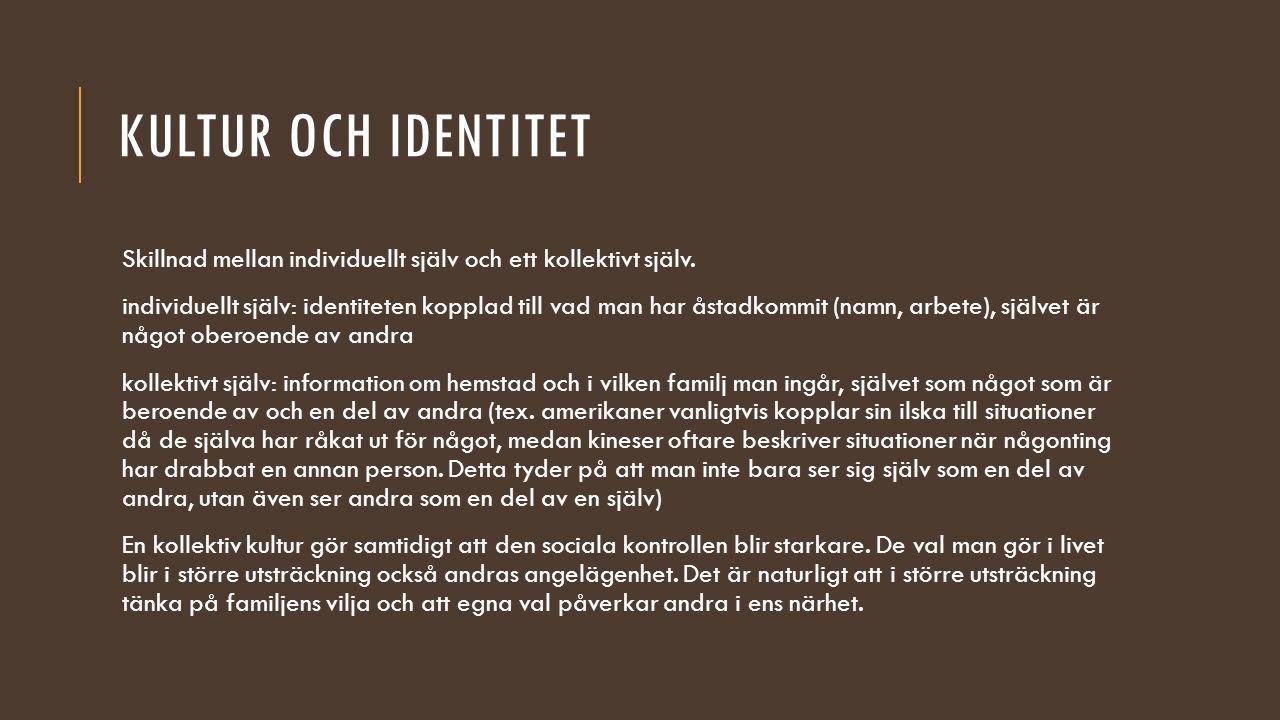KULTUR OCH IDENTITET Skillnad mellan individuellt själv och ett kollektivt själv. individuellt själv: identiteten kopplad till vad man har åstadkommit