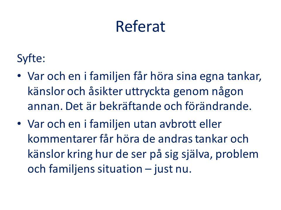 Referat Syfte: Var och en i familjen får höra sina egna tankar, känslor och åsikter uttryckta genom någon annan.