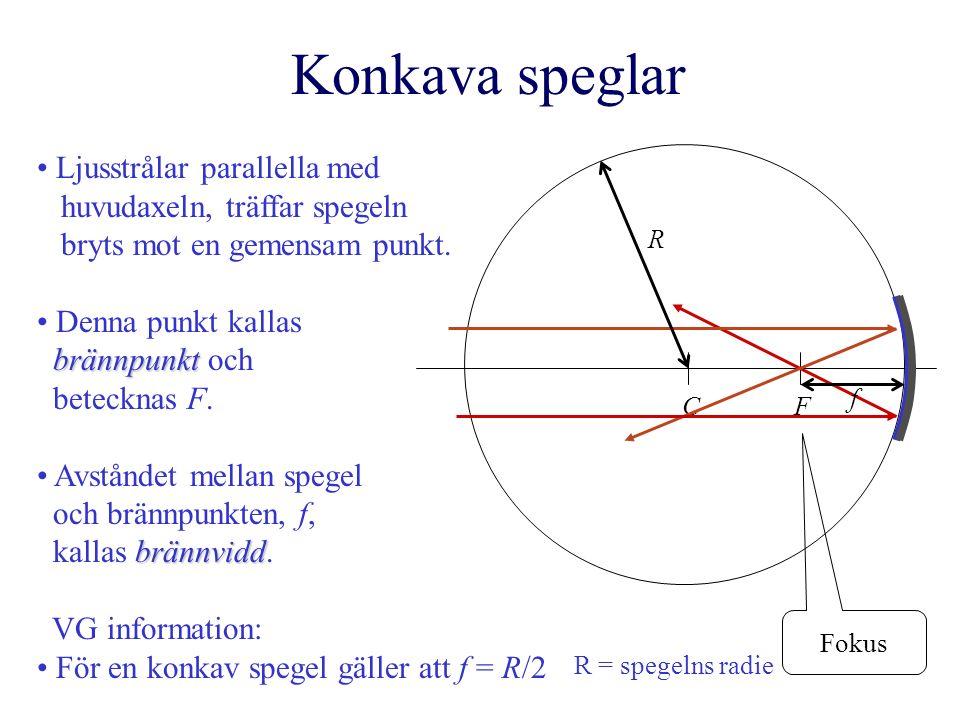 Konkav spegel - bildkonstruktion F C För att bestämma bildens läge utnyttjas tre olika strålar.