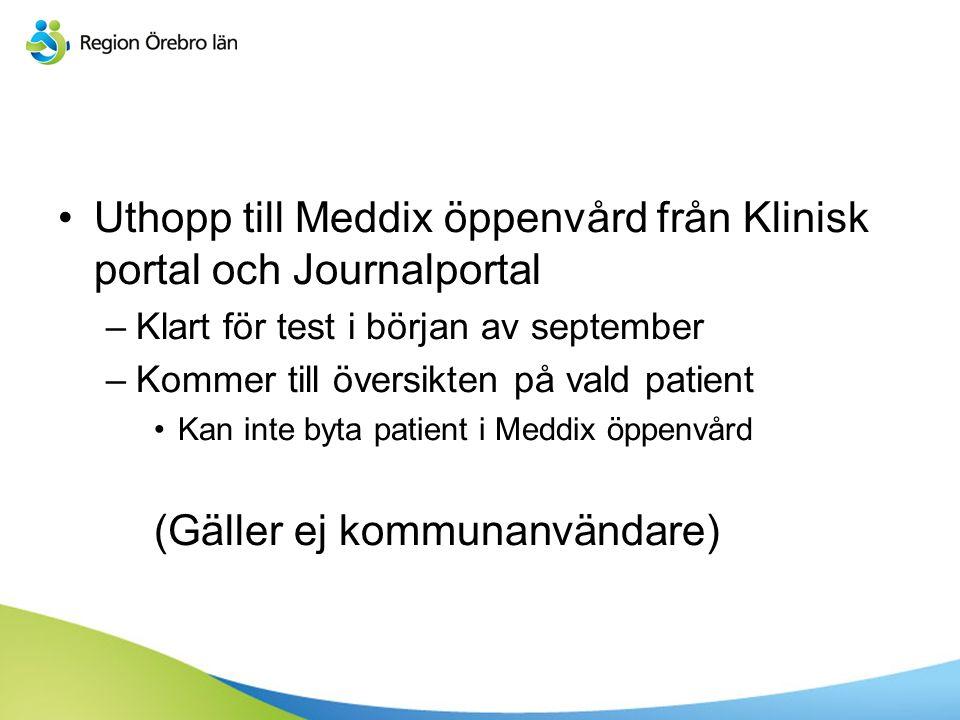 Uthopp till Meddix öppenvård från Klinisk portal och Journalportal –Klart för test i början av september –Kommer till översikten på vald patient Kan inte byta patient i Meddix öppenvård (Gäller ej kommunanvändare)