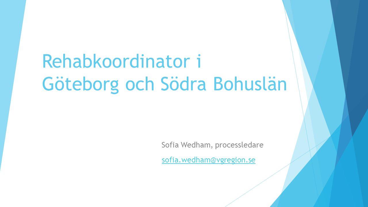 Rehabkoordinator i Göteborg och Södra Bohuslän Sofia Wedham, processledare sofia.wedham@vgregion.se sofia.wedham@vgregion.se