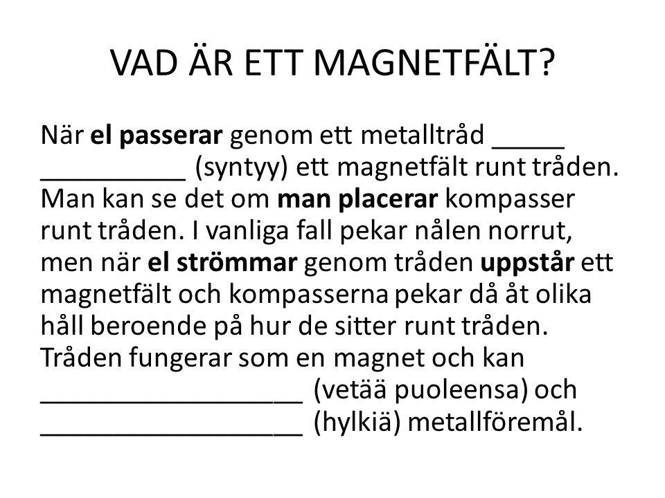 1) När en elektrisk ström går genom en av slingorna _____________ (syntyy) ett magnet___________ (kenttä) runt tråden.