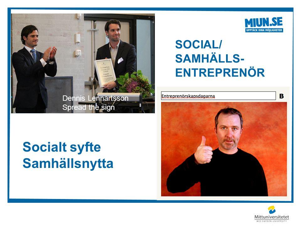 Dennis Lennartsson Spread the sign SOCIAL/ SAMHÄLLS- ENTREPRENÖR Socialt syfte Samhällsnytta