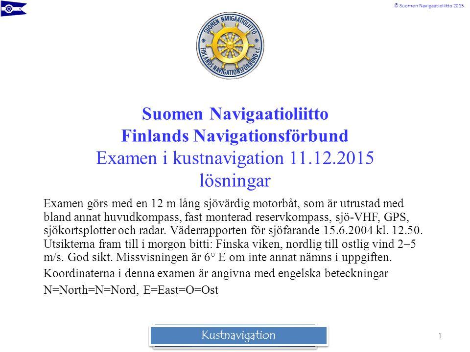 © Suomen Navigaatioliitto 2015 Rannikkomerenkulkuoppi Suomen Navigaatioliitto Finlands Navigationsförbund Examen i kustnavigation 11.12.2015 lösningar