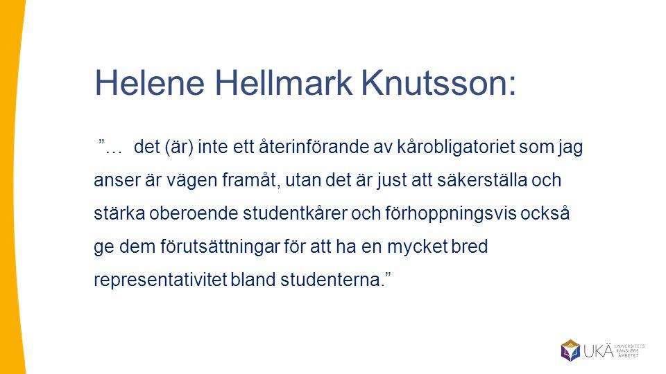 Helene Hellmark Knutsson: … det (är) inte ett återinförande av kårobligatoriet som jag anser är vägen framåt, utan det är just att säkerställa och stärka oberoende studentkårer och förhoppningsvis också ge dem förutsättningar för att ha en mycket bred representativitet bland studenterna.