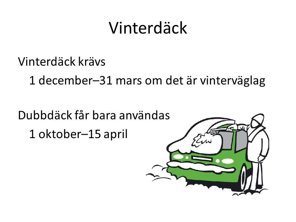 Vinterdäck Vinterdäck krävs 1 december–31 mars om det är vinterväglag Dubbdäck får bara användas 1 oktober–15 april