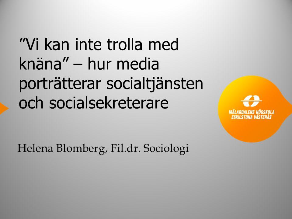 Vi kan inte trolla med knäna – hur media porträtterar socialtjänsten och socialsekreterare Helena Blomberg, Fil.dr.