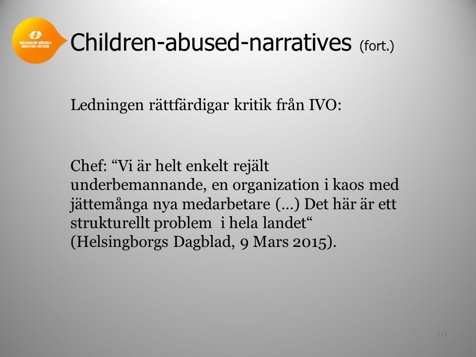 Children-abused-narratives (fort.) Ledningen rättfärdigar kritik från IVO: Chef: Vi är helt enkelt rejält underbemannande, en organization i kaos med jättemånga nya medarbetare (…) Det här är ett strukturellt problem i hela landet (Helsingborgs Dagblad, 9 Mars 2015).