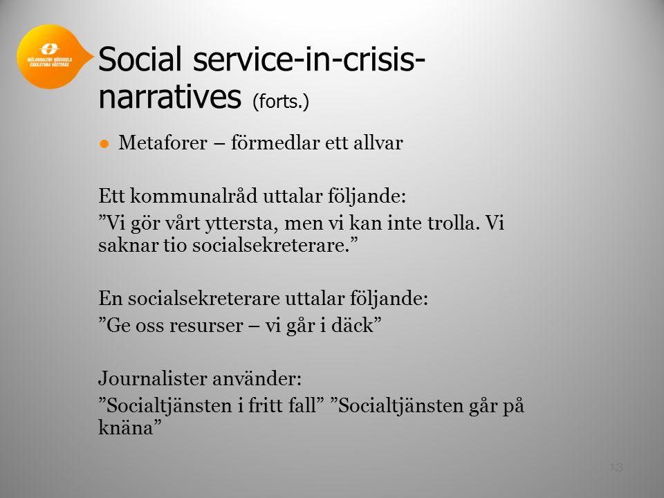 Social service-in-crisis- narratives (forts.) ●Metaforer – förmedlar ett allvar Ett kommunalråd uttalar följande: Vi gör vårt yttersta, men vi kan inte trolla.