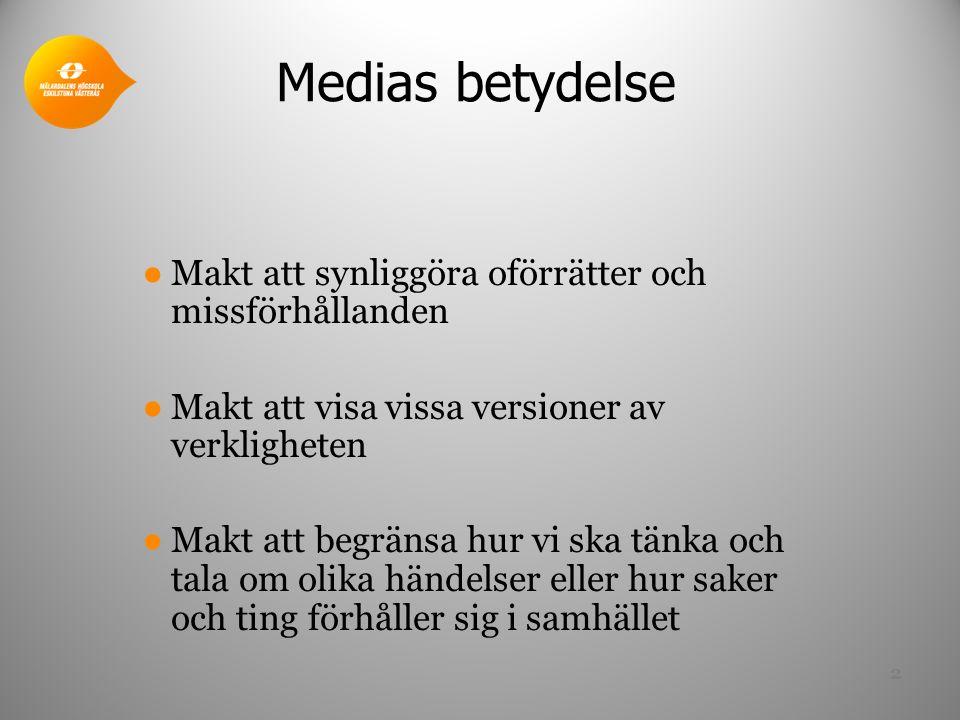 Medias betydelse ●Makt att synliggöra oförrätter och missförhållanden ●Makt att visa vissa versioner av verkligheten ●Makt att begränsa hur vi ska tänka och tala om olika händelser eller hur saker och ting förhåller sig i samhället 2