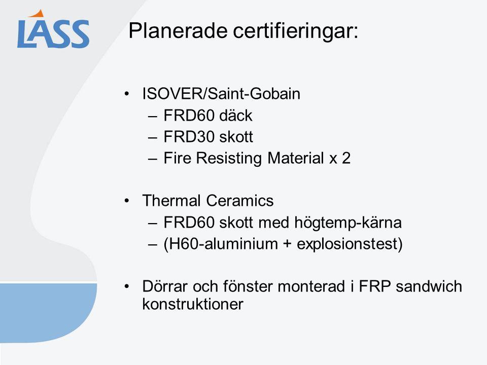 Planerade certifieringar: ISOVER/Saint-Gobain –FRD60 däck –FRD30 skott –Fire Resisting Material x 2 Thermal Ceramics –FRD60 skott med högtemp-kärna –(H60-aluminium + explosionstest) Dörrar och fönster monterad i FRP sandwich konstruktioner
