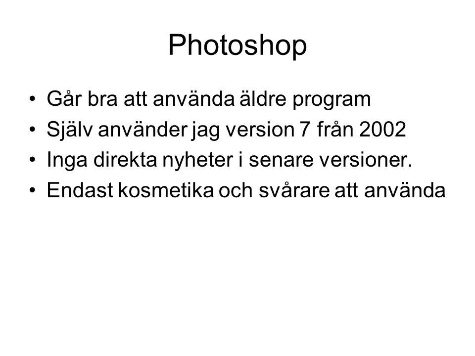 Photoshop Går bra att använda äldre program Själv använder jag version 7 från 2002 Inga direkta nyheter i senare versioner. Endast kosmetika och svåra