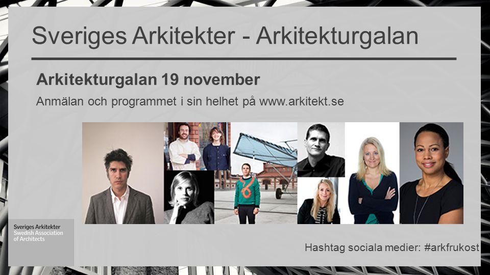 Arkitekturgalan 19 november Anmälan och programmet i sin helhet på www.arkitekt.se Sveriges Arkitekter - Arkitekturgalan Hashtag sociala medier: #arkfrukost