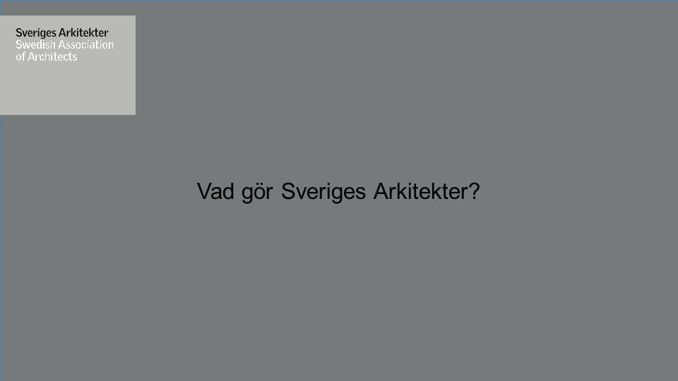 Vad gör Sveriges Arkitekter