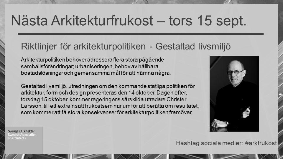 Riktlinjer för arkitekturpolitiken - Gestaltad livsmiljö Nästa Arkitekturfrukost – tors 15 sept.