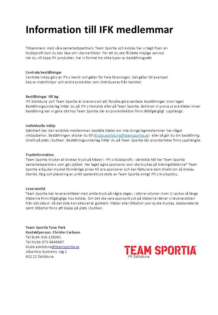 Information till IFK medlemmar Tillsammans med våra samarbetspartners Team Sportia och Adidas har vi tagit fram en klubbprofil som du kan läsa om i denna folder.