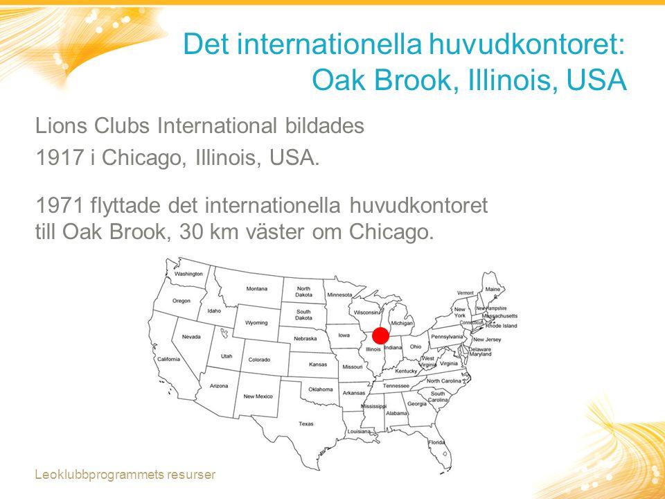 Nära 300 medarbetare arbetar vid LCI och LCIF som tillhandahåller resurser och stöd till cirka 1,4 miljoner lionmedlemmar runtom i världen Leoklubbprogrammets resurser Det internationella huvudkontoret: Oak Brook, Illinois, USA