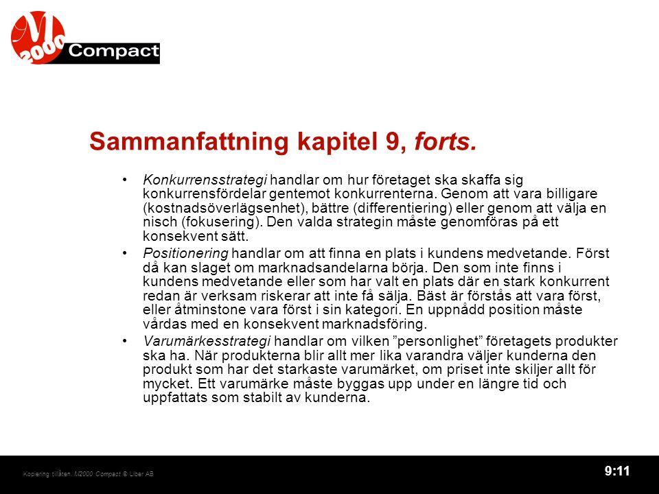 9:11 Kopiering tillåten. M2000 Compact © Liber AB Sammanfattning kapitel 9, forts. Konkurrensstrategi handlar om hur företaget ska skaffa sig konkurre
