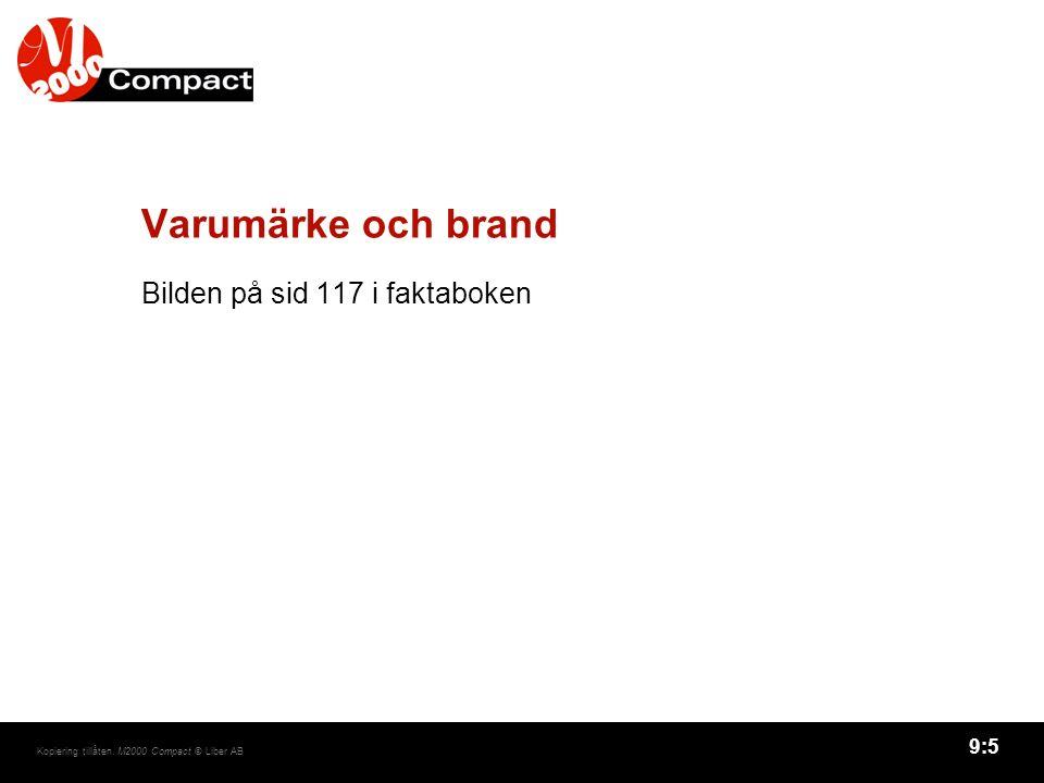 9:5 Kopiering tillåten. M2000 Compact © Liber AB Varumärke och brand Bilden på sid 117 i faktaboken