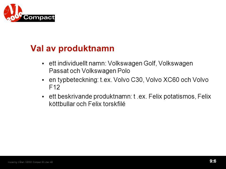 9:6 Kopiering tillåten. M2000 Compact © Liber AB Val av produktnamn ett individuellt namn: Volkswagen Golf, Volkswagen Passat och Volkswagen Polo en t