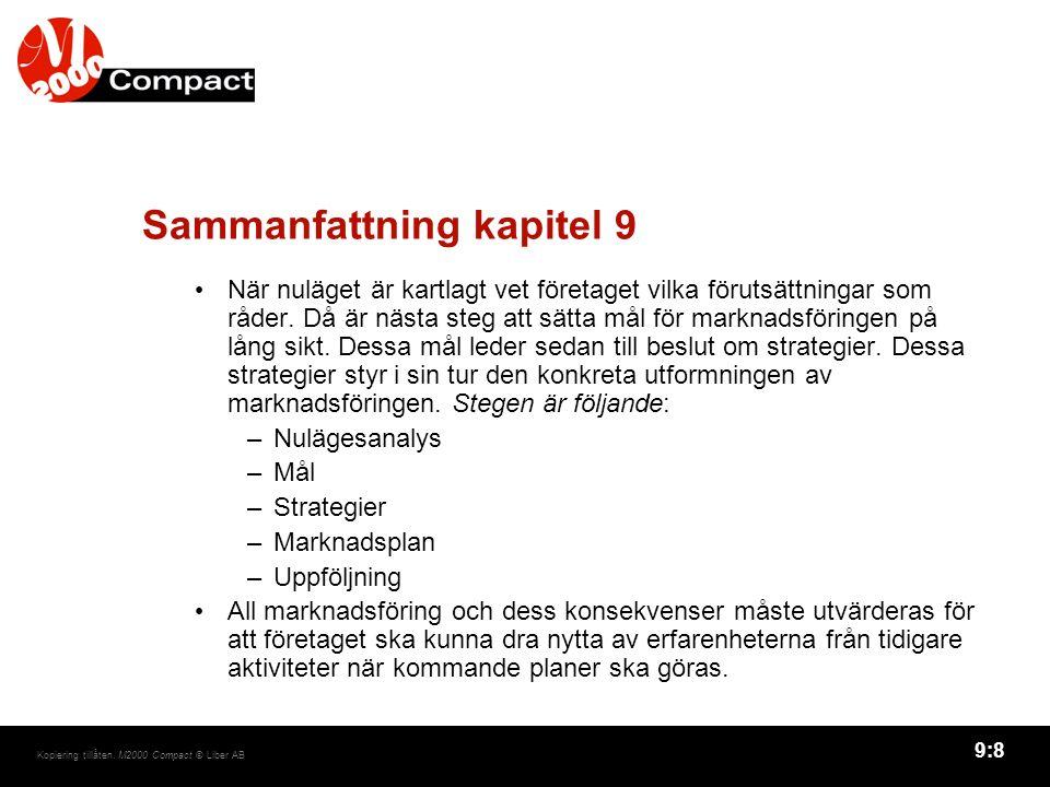 9:8 Kopiering tillåten. M2000 Compact © Liber AB Sammanfattning kapitel 9 När nuläget är kartlagt vet företaget vilka förutsättningar som råder. Då är