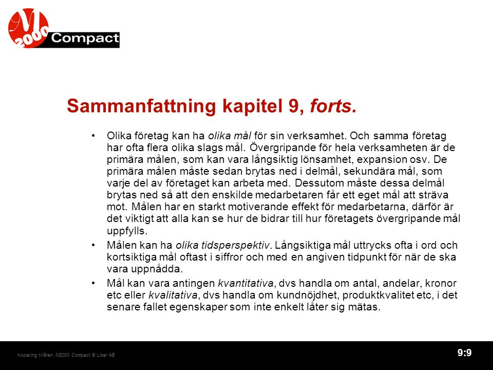 9:9 Kopiering tillåten. M2000 Compact © Liber AB Sammanfattning kapitel 9, forts. Olika företag kan ha olika mål för sin verksamhet. Och samma företag