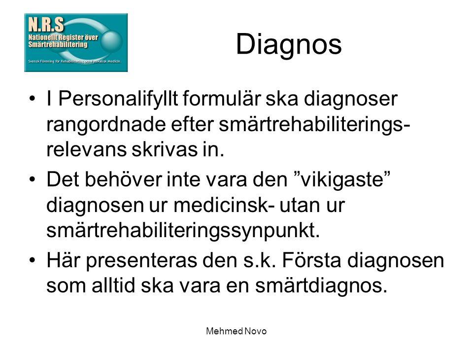 Mehmed Novo Diagnos I Personalifyllt formulär ska diagnoser rangordnade efter smärtrehabiliterings- relevans skrivas in.