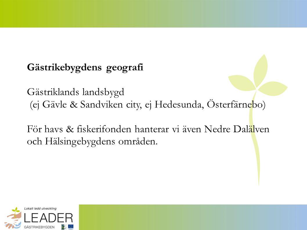 Gästrikebygdens geografi Gästriklands landsbygd (ej Gävle & Sandviken city, ej Hedesunda, Österfärnebo) För havs & fiskerifonden hanterar vi även Nedre Dalälven och Hälsingebygdens områden.