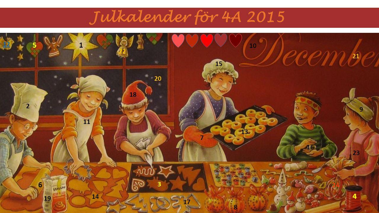 Julkalender för 4A 2015 2 3 4 6 51 7 8 9 10 11 12 13 14 15 16 17 18 19 20 21 22 23 24